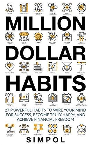 Million Dollar Habits 27 Powerful Habits to Wire Your Mind for Success, Become Truly Happy, and Achieve Financial Freedom