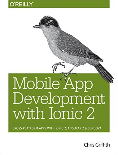 Mobile App Development with Ionic 2: Cross-Platform Apps with Ionic, Angular, and Cordova by Chris Griffith