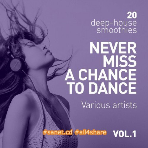 VA - Never Miss A Chance To Dance 20 Deep-House Smoothies Vol.1 (2017)