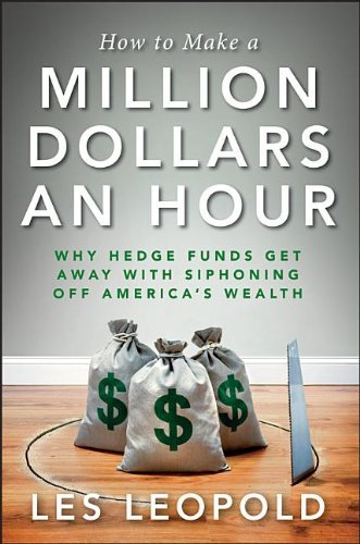 How to Make a Million Dollars an Hour: Why Hedge Funds Get Away with Siphoning Off America's Wealth (repost)