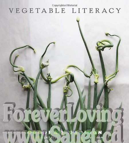 Vegetable Literacy: Cooking and Gardening with Twelve Families from the Edible Plant Kingdom, with over 300