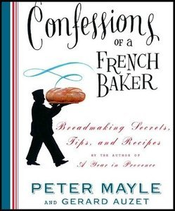 Confessions of a French Baker: Breadmaking Secrets, Tips, and Recipes!
