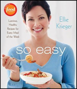 So Easy Luscious, Healthy Recipes for Every Meal of the Week!