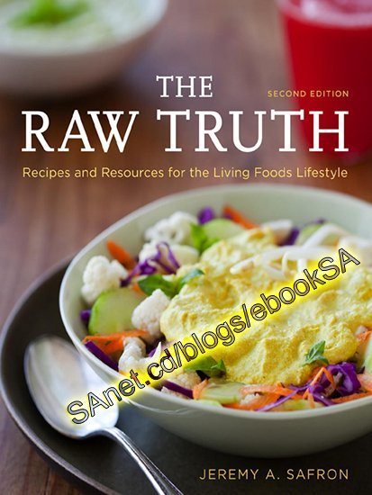 The Raw Truth: Recipes and Resources for the Living Foods Lifestyle, 2nd Edition