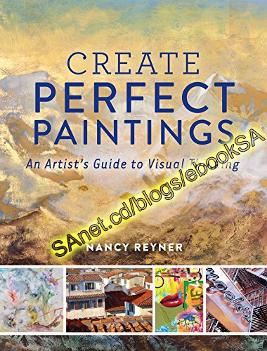 Create Perfect Paintings An Artist's Guide to Visual Thinking