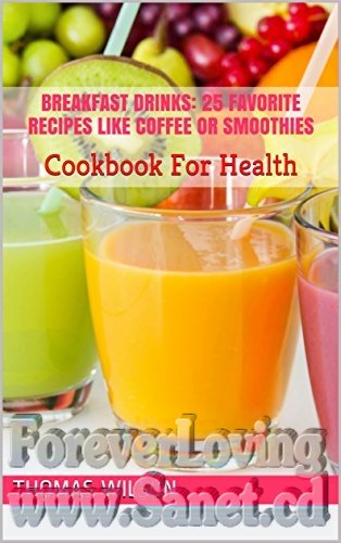 Breakfast Drinks: 25 Favorite Recipes Like Coffee Or Smoothies: Cookbook For Health