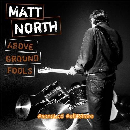 Matt North - Above Ground Fools (2017)