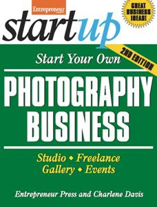 Start Your Own Photography Business : Studio, Freelance, Gallery, Events, 2nd Edition