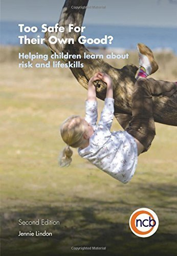 Too Safe for Their Own Good: Helping Children Learn About Risk and Lifeskills by Jennie Lindon