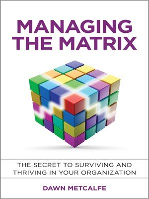 Managing the Matrix: The Secret to Surviving and Thriving in Your Organization!
