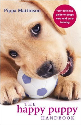 The Happy Puppy Handbook: Your Definitive Guide to Puppy Care and Early Training 2017