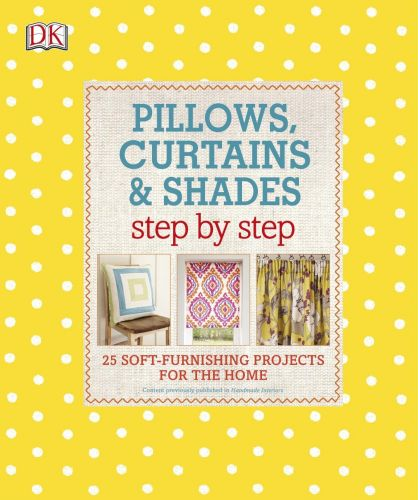 Pillows, Curtains, and Shades Step by Step 25 Soft-Furnishing Projects for the Home