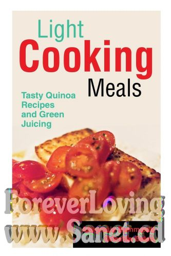 Light Cooking Meals Tasty Quinoa Recipes and Green Juicing