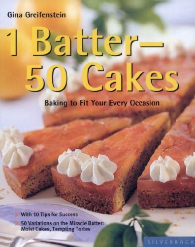 1 Batter - 50 Cakes: Baking to Fit Your Every Occasion!
