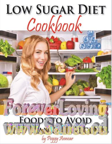 Low Sugar Diet Cookbook Foods To Avoid - Diet Plan & 40 Recipes