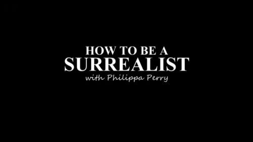 BBC - How to be a Surrealist with Philippa Perry (2017) 720p HDTV x264-MVGroup
