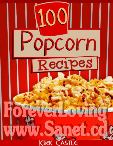 100 Popcorn Recipes Discover how to make Chocolate Popcorn Pecan, Caramel Popcorn, Fire Grilled Popcorn and Much More!!