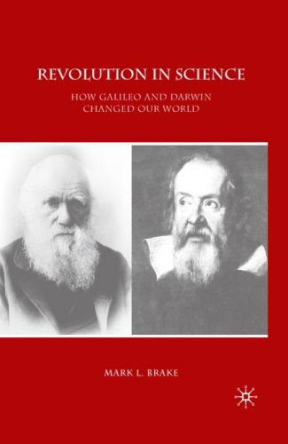Revolution in Science How Galileo and Darwin Changed Our World