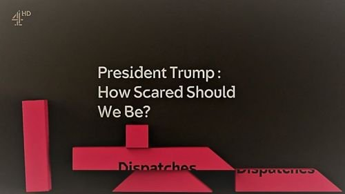 Ch4 Dispatches President Trump How Scared Should We Be 2017 720p HDTV x264 AAC MVGroup