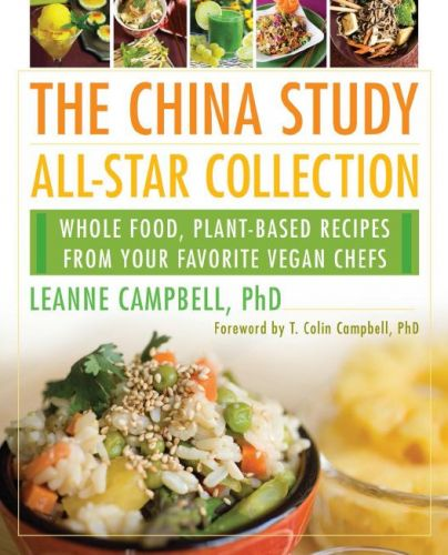 The China Study All-Star Collection Whole Food, Plant-Based Recipes from Your Favorite Vegan Chefs!