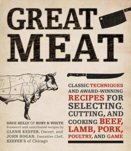 Great Meat Classic Techniques and Award-Winning Recipes for Selecting, Cutting, and Cooking Beef, Lamb, Pork, Poultry
