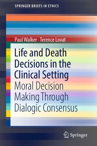 Life and Death Decisions in the Clinical Setting: Moral decision making through dialogic consensus