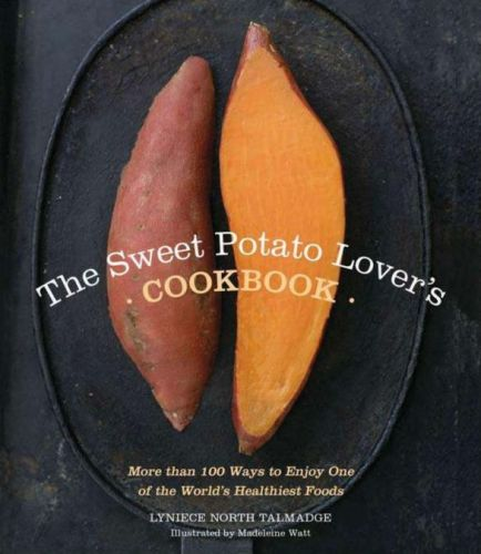 The Sweet Potato Lover's Cookbook: More than 100 ways to enjoy one of the world's healthiest foods!