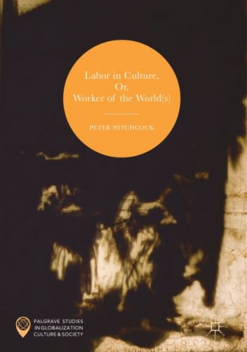 Labor in Culture, Or, Workers of the World(s)
