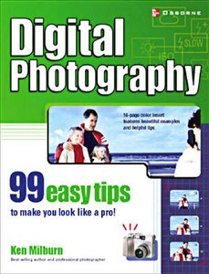Digital Photography 99 Easy Tips to Make You Look Like a Pro! by Ken Milburn (PDF)