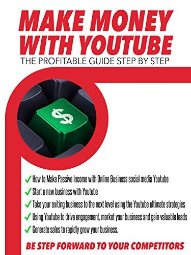 YouTube: Make Money with YouTube The Profitable Guide Step by Step