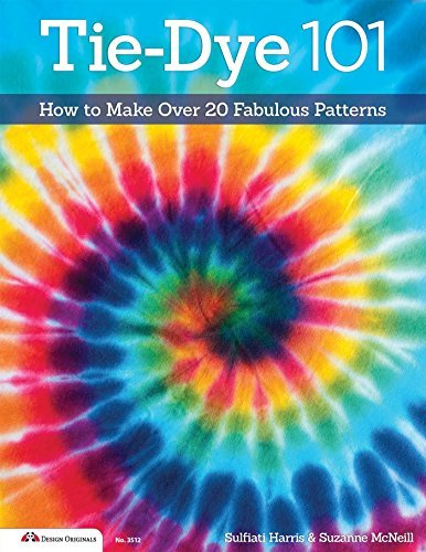 Tie-Dye 101: How to Make Over 20 Fabulous Patterns