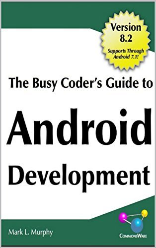The Busy Coder's Guide to Android Development: Version 8.2 Supports Through Android 7.1