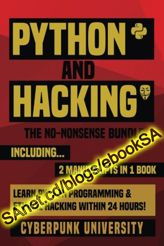 PYTHON & HACKING THE NO-NONSENSE BUNDLE Learn Python Programming and Hacking Within 24 Hours