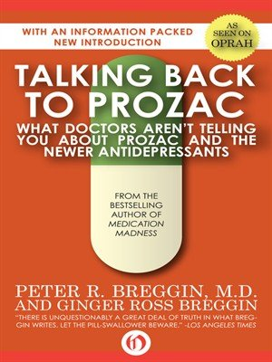 Talking Back to Prozac What Doctors Won't Tell You About Prozac and the Newer Antidepressants!
