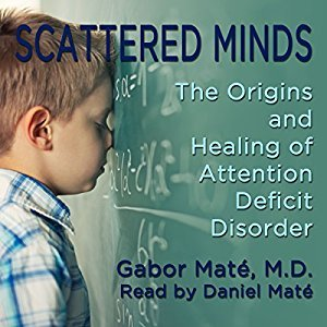 Scattered Minds: The Origins and Healing of Attention Deficit Disorder (Audiobook)