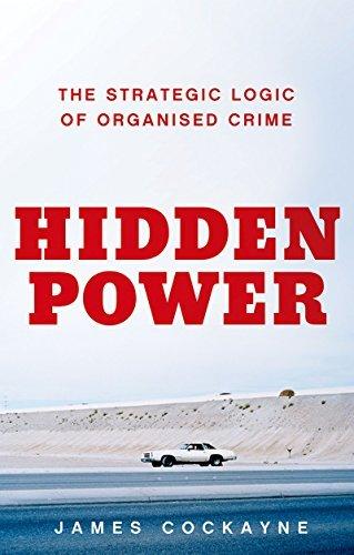 Hidden Power The Strategic Logic of Organized Crime