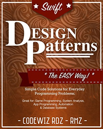 Swift Design Patterns The Easy Way; Standard Solutions for Everyday Programming Problems