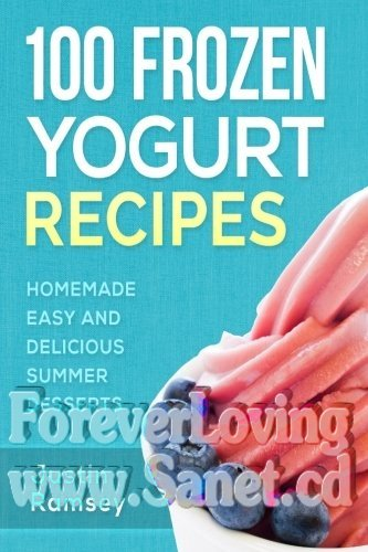 100 Frozen Yogurt Recipes Homemade Easy and Delicious Summer Desserts