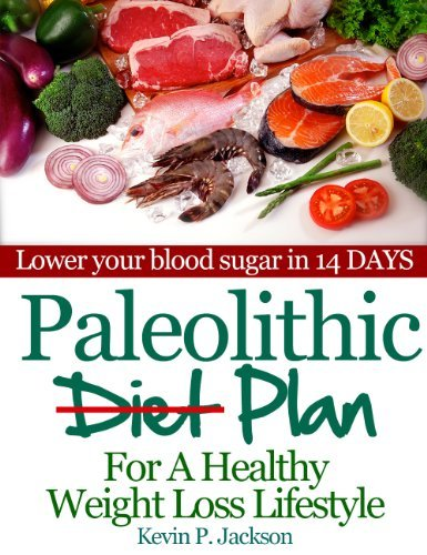 Paleolithic Diet Plan For A Healthy Weight Loss Lifestyle: Lose Weight Fast and Eat Healthier!