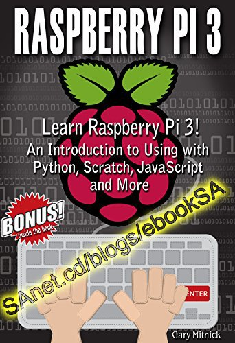 RASPBERRY PI 3 PROGRAMMING FOR BEGINNERS Learn to Use Raspberry pi 3! An Introduction to Using with Python, Scratch, JavaScrip