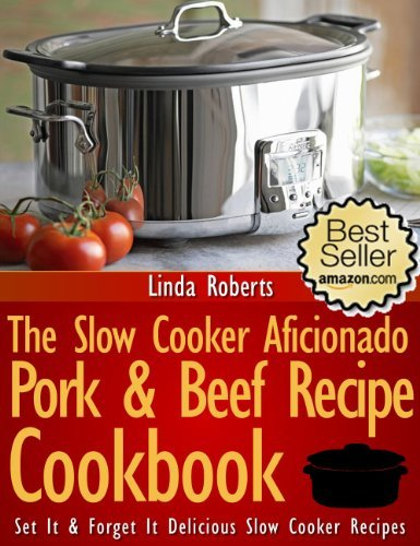 The Slow Cooker Aficionado Pork & Beef Recipe Cookbook!
