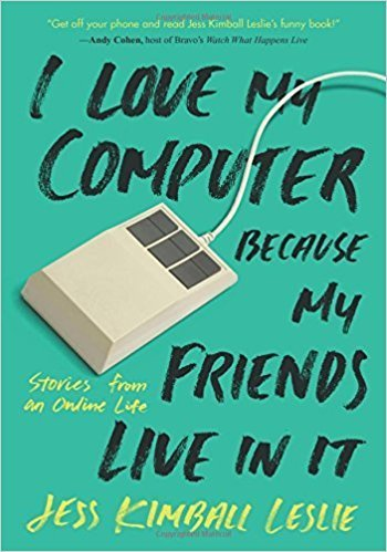 I Love My Computer Because My Friends Live in It Stories from an Online Life