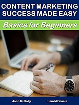 Content Marketing Success Made Easy: Basics for Beginners (Business Basics for Beginners Book 53)