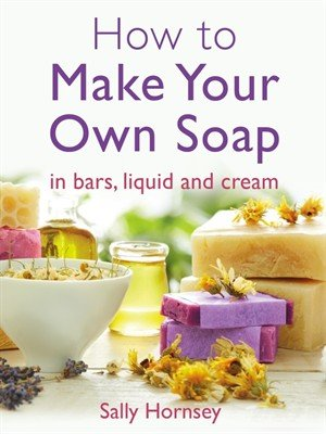 How To Make Your Own Soap ... In Traditional Bars, Liquid or Cream!