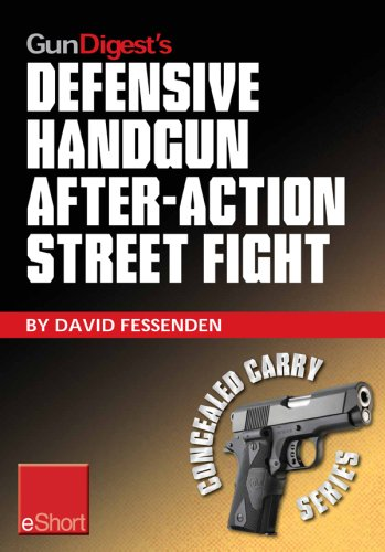 Gun Digest's Defensive Handgun, After-Action Street Fight eShort: Learn how to prepare and train for the event of shooting