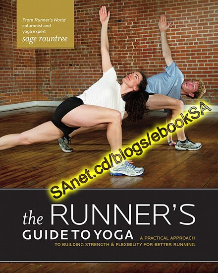 The Runner's Guide to Yoga: A Practical Approach to Building Strength and Flexibility for Better Running