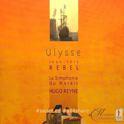 La Simphonie Du Marais and Hugo Reyne - Rebel Ulysse (2007)