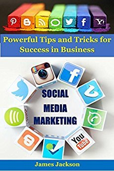 James Jackson – Social Media Marketing: Powerful tips and tricks for success in business