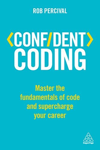 Confident Coding Master the Fundamentals of Code and Supercharge Your Career (Confident Series)