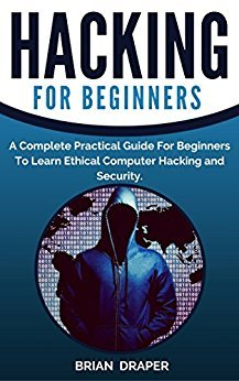Hacking A Complete Practical Guide For Beginners To Learn Ethical Computer Hacking, Security and Online Safety